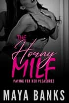 The Horny MILF: Paying for Her Pleasures ebook by Maya Banks