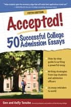 Accepted! 50 Successful College Admission Essays ebook by Gen Tanabe,Kelly Tanabe