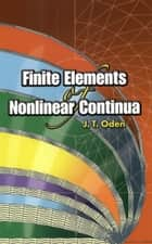 Finite Elements of Nonlinear Continua ebook by J. T. Oden