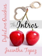 The Intros (DykeLove Quickies prequel) ebook by Jacintha Topaz