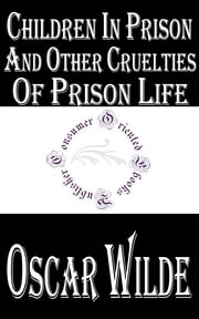 Children in Prison and Other Cruelties of Prison Life ebook by Oscar Wilde