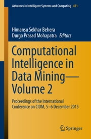 Computational Intelligence in Data Mining—Volume 2 - Proceedings of the International Conference on CIDM, 5-6 December 2015 ebook by Himansu Sekhar Behera,Durga Prasad Mohapatra