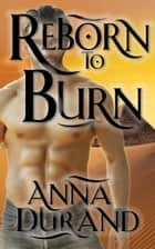 Reborn to Burn ebook by Anna Durand