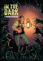 In The Dark ebook by Deering,Rachel; Jordan,Justin; Bunn,Cullen; Tobin,Paul; Swierczynski,Duane; Taylor,Tom; Wilson,F. Paul; Seeley,Tim; Bennett,Marguerite; Keene,Brian; Sebela,Christopher; Smith,Matthew Dow; IV,James Tynion; Williams,Sean E.; Moreci,Michael; Seeley,Steve; Leheup,Jody; Brisson,Ed; Oliveri,Mike; Southard,Nate; D'Orazio,Valerie; Moore,Tradd; Talajic,Dalibor; Belanger,Andy; Smith,Matthew Dow; Mooneyham,Christopher; Brown,Garry; Laming,Marc; Wildgoose,Christian; Holgate,Douglas; Level,Brian; Dibari,Christian; Henderson,Mike; Chater,Mack; Sampson,Alison; Sawyer,Jonathan Brandon; Moss,Drew; Boatwright,Thomas; Cole,David James; Donovan,Eryk; Galusha,Tadd