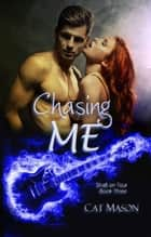 Chasing Me - Shaft on Tour, #3 ebook by Cat Mason
