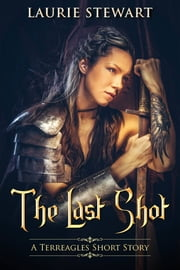 The Last Shot (A Terreagles Short Story) ebook by Laurie Stewart