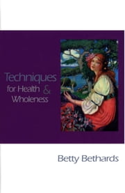 Techniques for Health & Wholeness ebook by Betty Bethards
