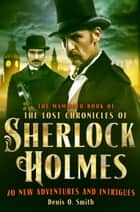 The Mammoth Book of The Lost Chronicles of Sherlock Holmes ebook by Denis O. Smith