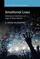 Emotional Lives - Dramas of Identity in an Age of Mass Media ebook by E. Doyle McCarthy