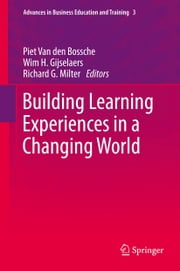 Building Learning Experiences in a Changing World ebook by Piet Van den Bossche,Wim H. Gijselaers,Richard G. Milter