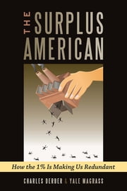 Surplus American - How the 1% is Making Us Redundant ebook by Charles Derber,Yale R. Magrass