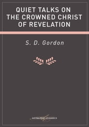 Quiet Talks on the Crowned Christ of Revelation ebook by S D Gordon