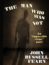The Man Who Was Not: A Crime Novel ebook by John Russell Fearn