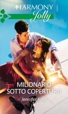 Milionario sotto copertura - Harmony Jolly eBook by Jennifer Faye