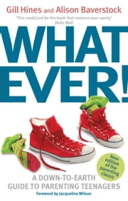 Whatever! - A down-to-earth guide to parenting teenagers ebook by Gill Hines,Alison Baverstock