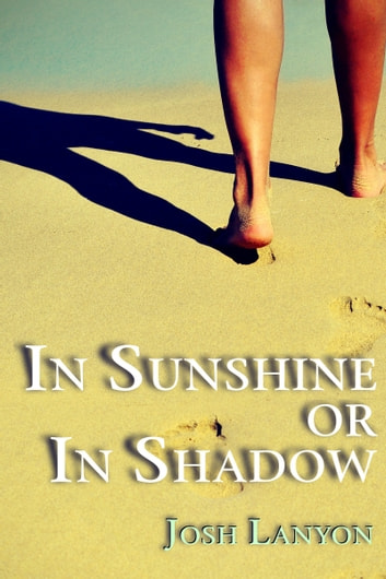 In Sunshine or In Shadow ebook by Josh Lanyon