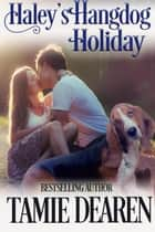 Haley's Hangdog Holiday - Holiday, Inc. Christian Romance, #2 ebook by Tamie Dearen
