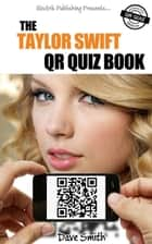 The Taylor Swift QR Quiz Book ebook by Dave Smith