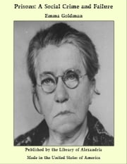 Prisons: A Social Crime and Failure ebook by Emma Goldman