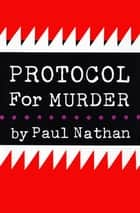 Protocol for Murder ebook by Paul Nathan