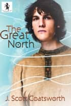 The Great North ebook by J. Scott Coatsworth