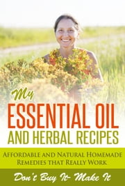 Essential Oils : My Essential Oil and Herbal Remedies ebook by Marie Perrot