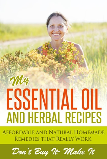 Essential Oils My Essential Oil And Herbal Remedies Ebook By Marie