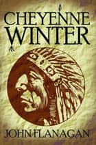 Cheyenne Winter ebook by John Flanagan