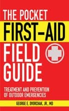 The Pocket First-Aid Field Guide ebook by George E. Dvorchak
