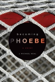 Becoming Phoebe ebook by J Michael Neal