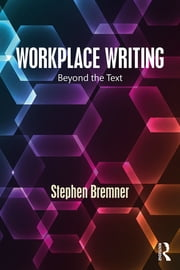 Workplace Writing - Beyond the Text ebook by Stephen Bremner