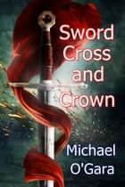 Sword, Cross and Crown ebook by Michael O'Gara