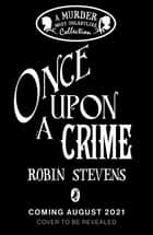 Once Upon a Crime ebook by Robin Stevens