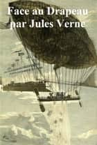 Face au Drapeau (in the original French) ebook by Jules Verne