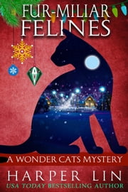 Fur-miliar Felines - A Wonder Cats Mystery, #7 ebook by Harper Lin