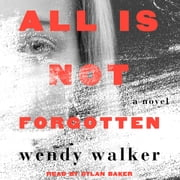 All Is Not Forgotten - A Novel audiobook by Wendy Walker