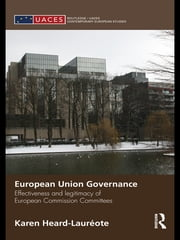 European Union Governance - Effectiveness and Legitimacy in European Commission Committees ebook by Karen Heard-Laureote