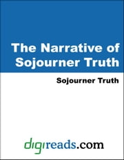 The Narrative of Sojourner Truth ebook by Truth, Sojourner