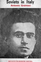 Soviets in Italy ebook by Antonio Gramsci
