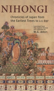 Nihongi - Chronicles of Japan from the Earliest of Times to A.D. 697 ebook by W. G. Aston