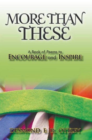 More Than These - A Book of Poems to Encourage and Inspire ebook by Desmond E. R. Ottley