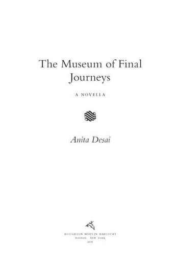 The Museum of Final Journeys - A Novella ebook by Anita Desai