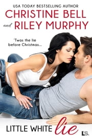 Little White Lie ebook by Christine Bell, Riley Murphy