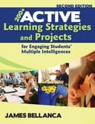 200+ Active Learning Strategies and Projects for Engaging Students' Multiple Intelligences ebook by Dr. James A. Bellanca