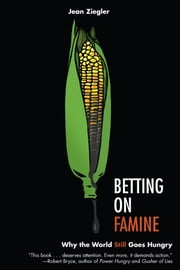 Betting on Famine - Why the World Still Goes Hungry ebook by Jean Ziegler