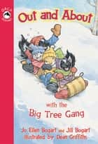 Out and About with the Big Tree Gang ebook by Jo Ellen Bogart, Dean Griffiths