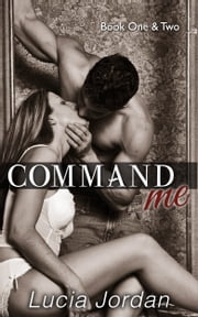 Command Me Books One & Two - Special Edition ebook by Lucia Jordan