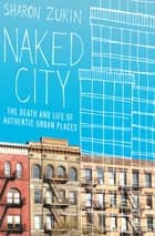 Naked City - The Death and Life of Authentic Urban Places ebook by Sharon Zukin