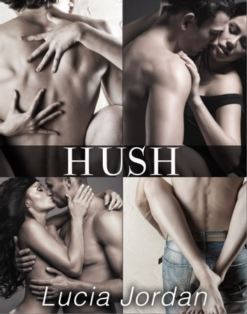 Hush - Complete Series ebook by Lucia Jordan