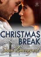 Christmas Break: Seattle Lumberjacks - Rookies ebook by Jami Davenport